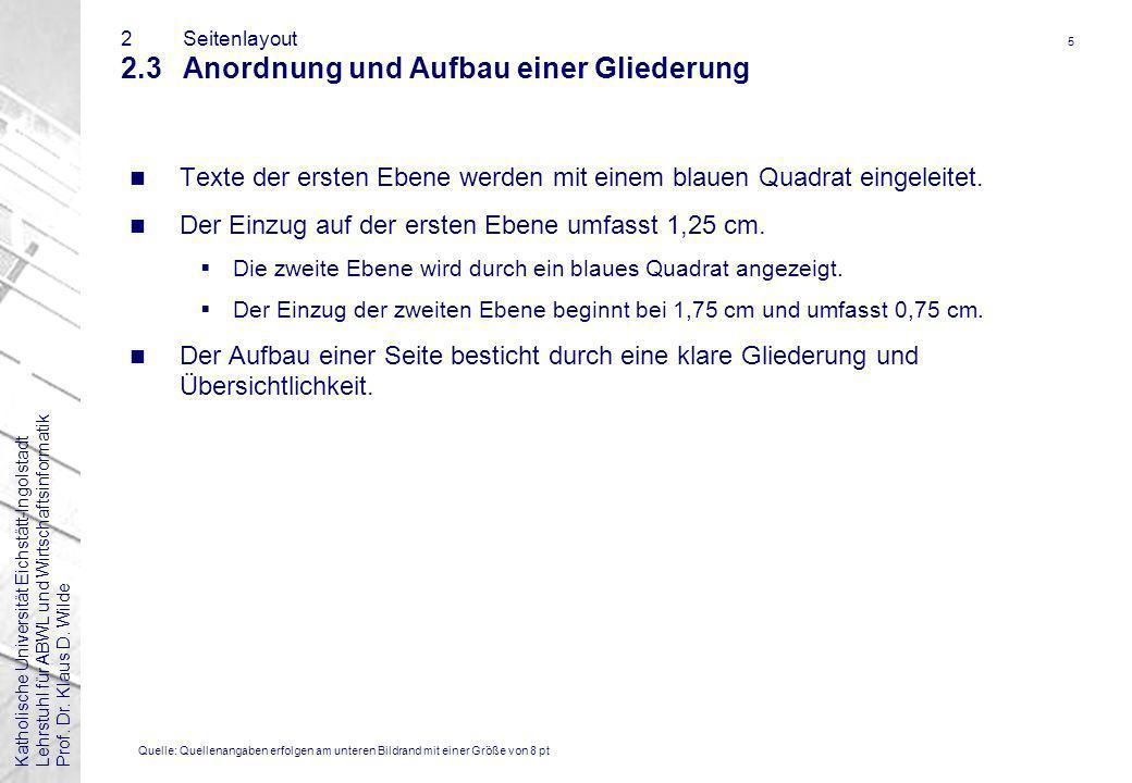 Katholische Universität Eichstätt-IngolstadtLehrstuhl für ABWL und WirtschaftsinformatikProf. Dr. Klaus D. Wilde 5 2Seitenlayout 2.3Anordnung und Aufb