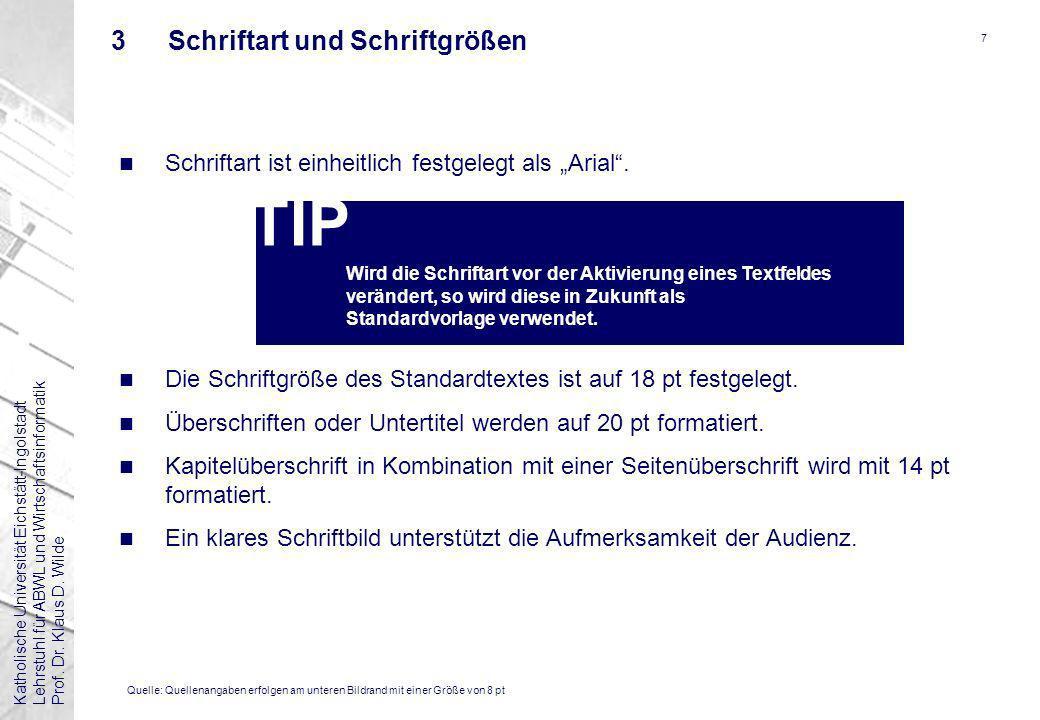 Katholische Universität Eichstätt-IngolstadtLehrstuhl für ABWL und WirtschaftsinformatikProf. Dr. Klaus D. Wilde 7 3Schriftart und Schriftgrößen n Sch