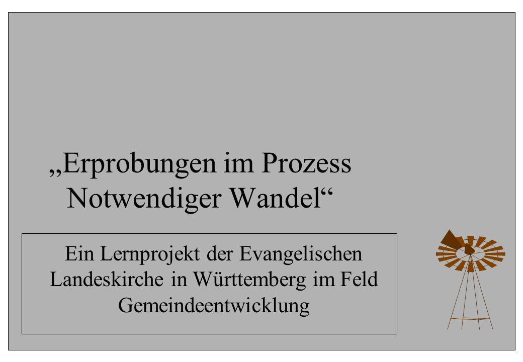Erprobungen im Prozess Notwendiger Wandel Ein Lernprojekt der Evangelischen Landeskirche in Württemberg im Feld Gemeindeentwicklung