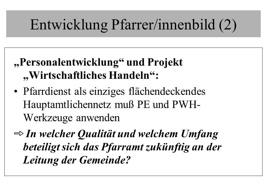 Entwicklung Pfarrer/innenbild (2) Personalentwicklung und Projekt Wirtschaftliches Handeln: Pfarrdienst als einziges flächendeckendes Hauptamtlichenne