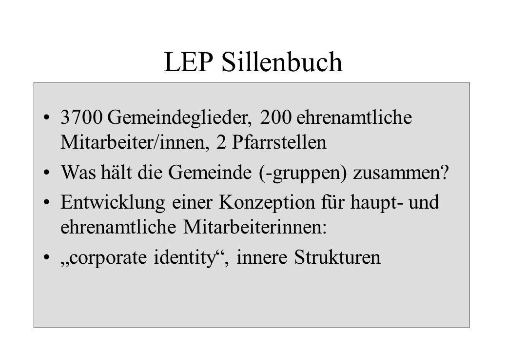 LEP Sillenbuch 3700 Gemeindeglieder, 200 ehrenamtliche Mitarbeiter/innen, 2 Pfarrstellen Was hält die Gemeinde (-gruppen) zusammen? Entwicklung einer