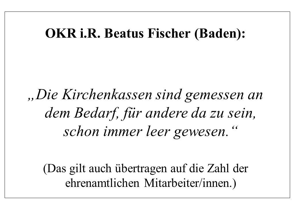 OKR i.R. Beatus Fischer (Baden): Die Kirchenkassen sind gemessen an dem Bedarf, für andere da zu sein, schon immer leer gewesen. (Das gilt auch übertr