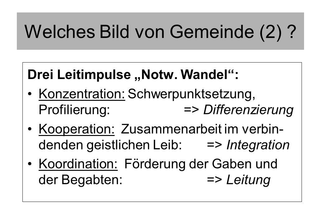 Drei Leitimpulse Notw. Wandel: Konzentration: Schwerpunktsetzung, Profilierung: => Differenzierung Kooperation: Zusammenarbeit im verbin- denden geist