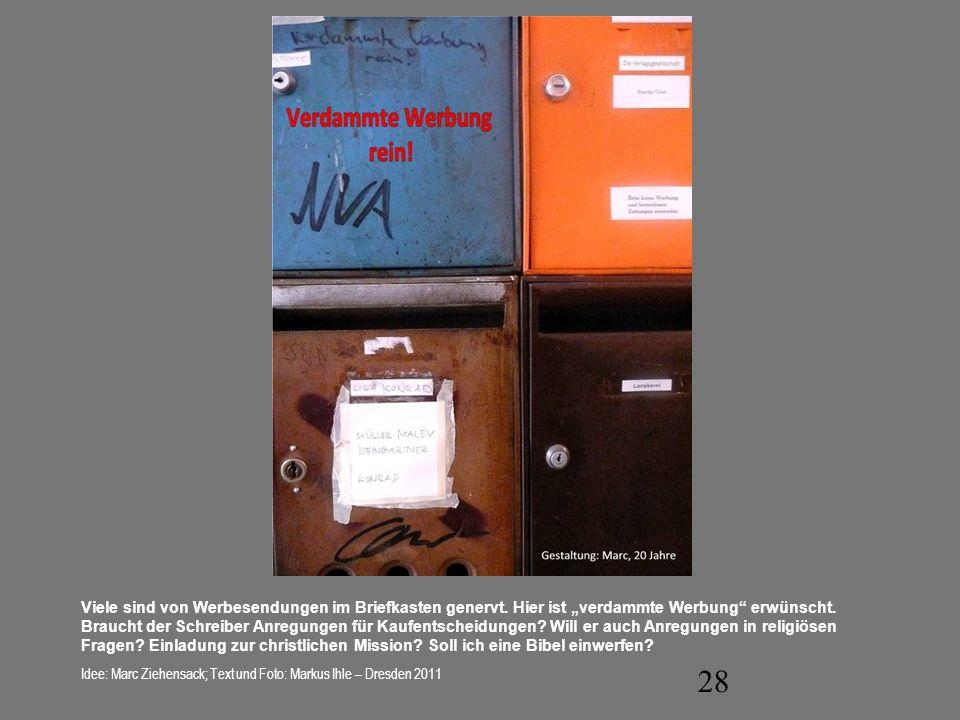 28 Viele sind von Werbesendungen im Briefkasten genervt. Hier ist verdammte Werbung erwünscht. Braucht der Schreiber Anregungen für Kaufentscheidungen