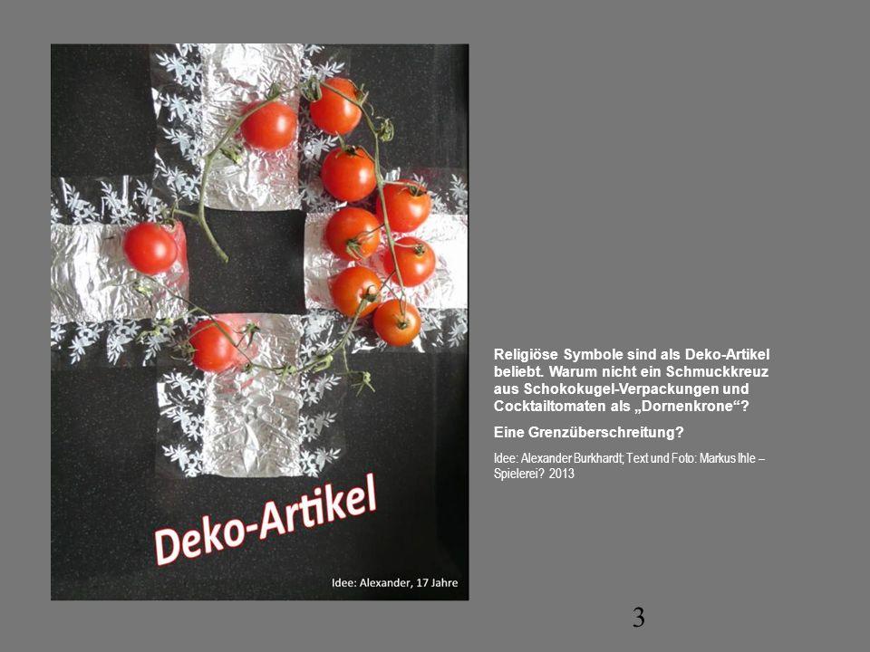 3 Religiöse Symbole sind als Deko-Artikel beliebt. Warum nicht ein Schmuckkreuz aus Schokokugel-Verpackungen und Cocktailtomaten als Dornenkrone? Eine