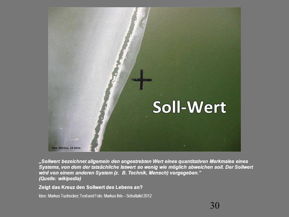 30 Sollwert bezeichnet allgemein den angestrebten Wert eines quantitativen Merkmales eines Systems, von dem der tatsächliche Istwert so wenig wie mögl