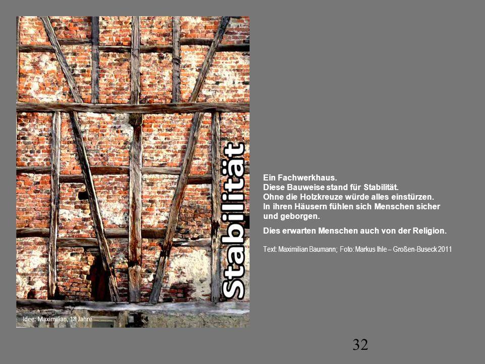 32 Ein Fachwerkhaus. Diese Bauweise stand für Stabilität. Ohne die Holzkreuze würde alles einstürzen. In ihren Häusern fühlen sich Menschen sicher und