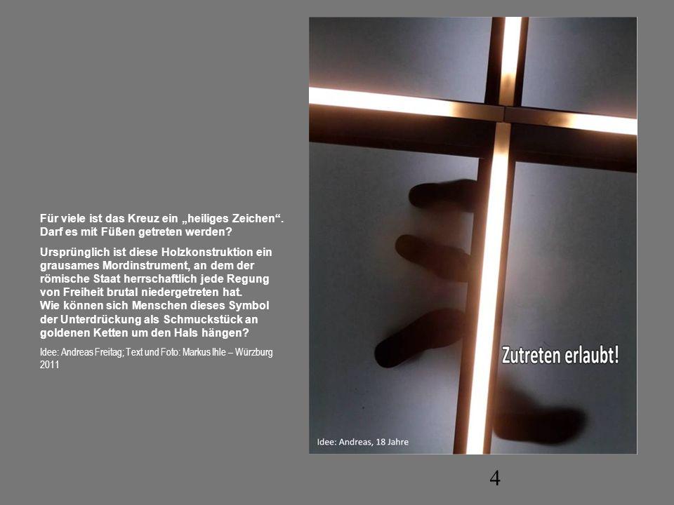4 Für viele ist das Kreuz ein heiliges Zeichen. Darf es mit Füßen getreten werden? Ursprünglich ist diese Holzkonstruktion ein grausames Mordinstrumen