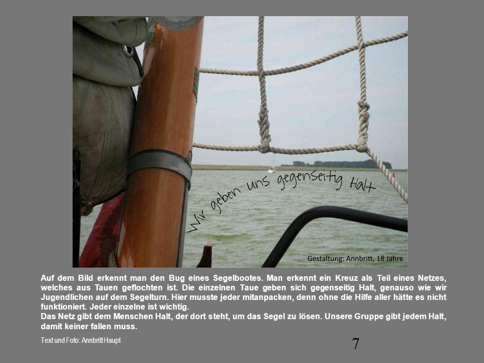7 Auf dem Bild erkennt man den Bug eines Segelbootes. Man erkennt ein Kreuz als Teil eines Netzes, welches aus Tauen geflochten ist. Die einzelnen Tau