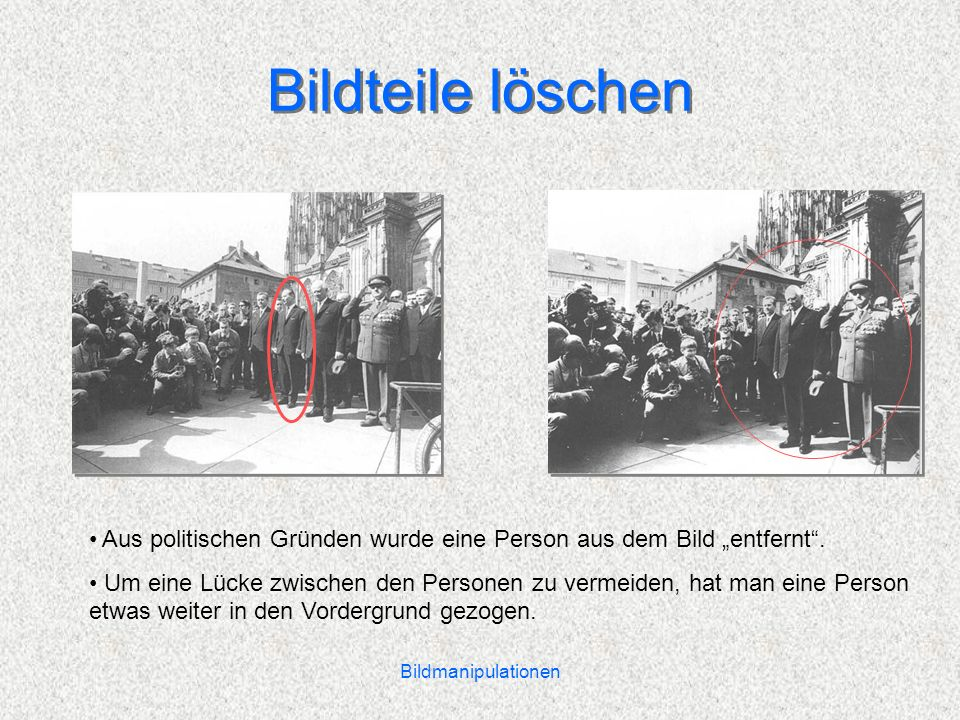 Bildmanipulationen Bildteile löschen Aus politischen Gründen wurde eine Person aus dem Bild entfernt.