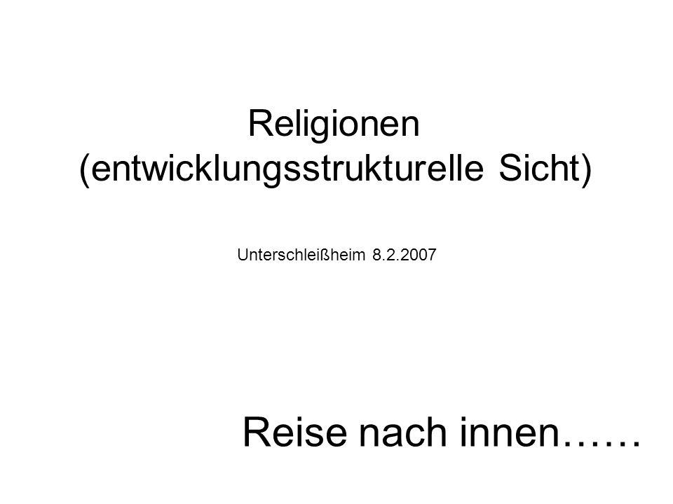 Reise nach innen…… Unterschleißheim 8.2.2007 Religionen (entwicklungsstrukturelle Sicht)