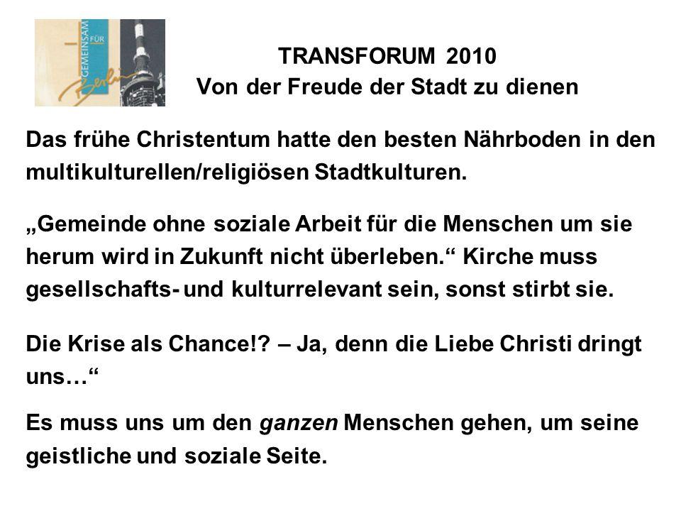 TRANSFORUM 2010 Von der Freude der Stadt zu dienen Das frühe Christentum hatte den besten Nährboden in den multikulturellen/religiösen Stadtkulturen.