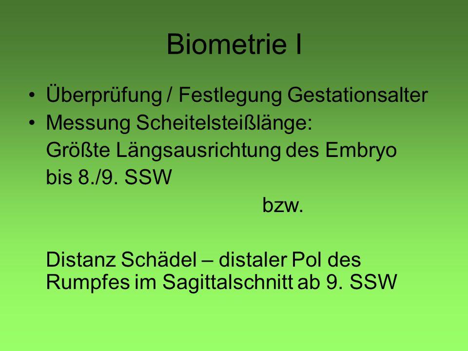 Biometrie I Überprüfung / Festlegung Gestationsalter Messung Scheitelsteißlänge: Größte Längsausrichtung des Embryo bis 8./9. SSW bzw. Distanz Schädel