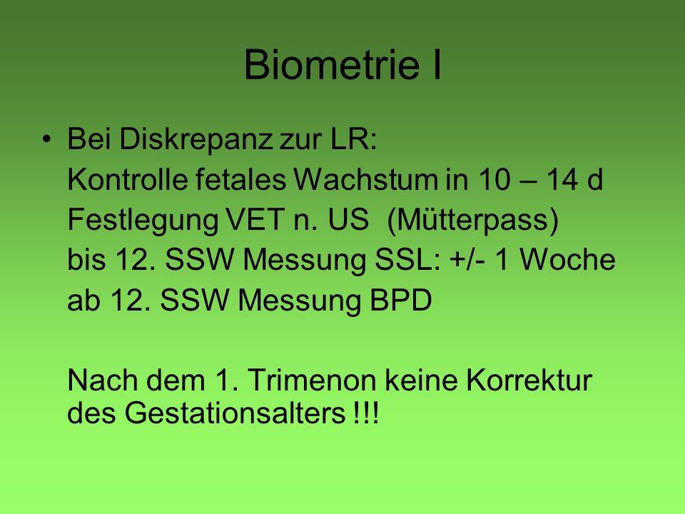 Biometrie I Bei Diskrepanz zur LR: Kontrolle fetales Wachstum in 10 – 14 d Festlegung VET n. US (Mütterpass) bis 12. SSW Messung SSL: +/- 1 Woche ab 1