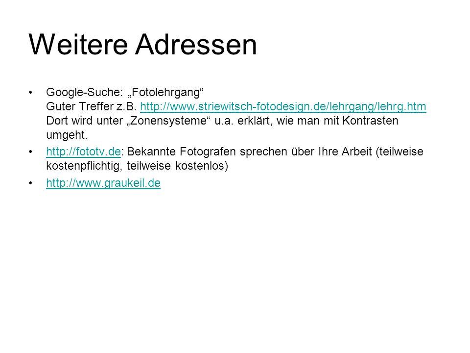 Weitere Adressen Google-Suche: Fotolehrgang Guter Treffer z.B. http://www.striewitsch-fotodesign.de/lehrgang/lehrg.htm Dort wird unter Zonensysteme u.