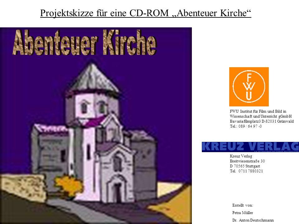 Projektskizze für eine CD-ROM Abenteuer Kirche FWU Institut für Film und Bild in Wissenschaft und Unterricht gGmbH Bavariafilmplatz3 D-82031 Grünwald