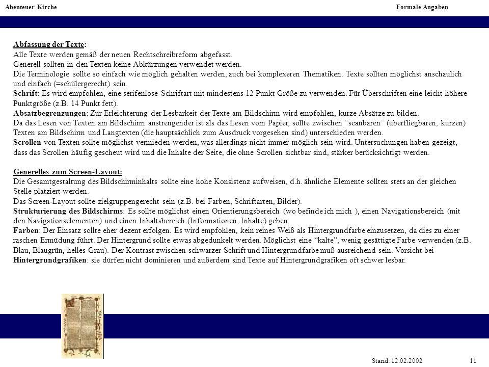 Abfassung der Texte: Alle Texte werden gemäß der neuen Rechtschreibreform abgefasst. Generell sollten in den Texten keine Abkürzungen verwendet werden