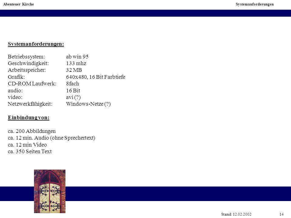 Systemanforderungen: Betriebssystem: ab win 95 Geschwindigkeit:133 mhz Arbeitsspeicher:32 MB Grafik:640x480, 16 Bit Farbtiefe CD-ROM Laufwerk: 8fach a