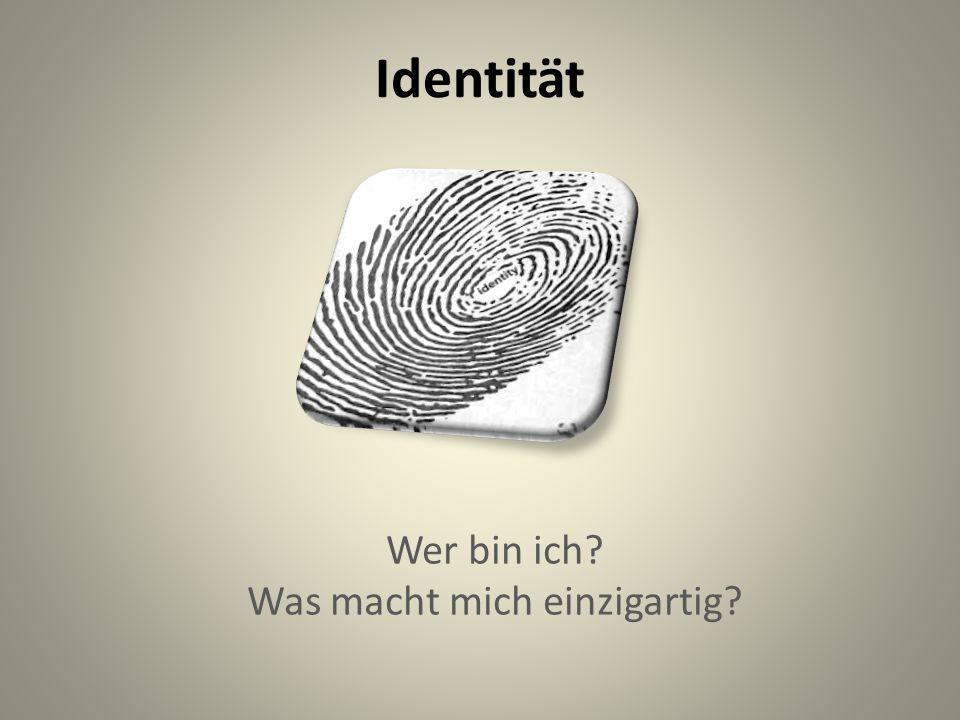 Identität Wer bin ich? Was macht mich einzigartig?