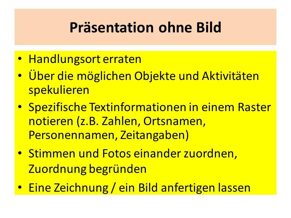 Präsentation ohne Bild Handlungsort erraten Über die möglichen Objekte und Aktivitäten spekulieren Spezifische Textinformationen in einem Raster notieren (z.B.