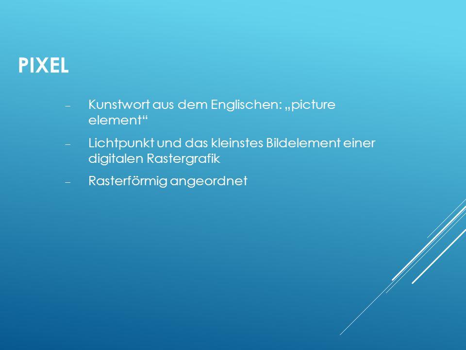 PIXEL Kunstwort aus dem Englischen: picture element Lichtpunkt und das kleinstes Bildelement einer digitalen Rastergrafik Rasterförmig angeordnet