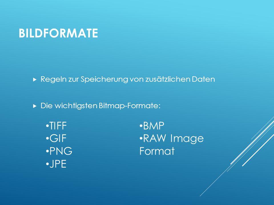 BILDFORMATE Regeln zur Speicherung von zusätzlichen Daten Die wichtigsten Bitmap-Formate: TIFF GIF PNG JPE BMP RAW Image Format