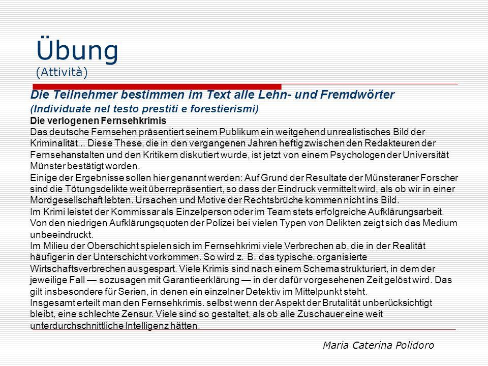 Übung (Attività - Soluzione) Das deutsche Fernsehen präsentiert seinem Publikum ein weitgehend unrealistisches Bild der Kriminalität...