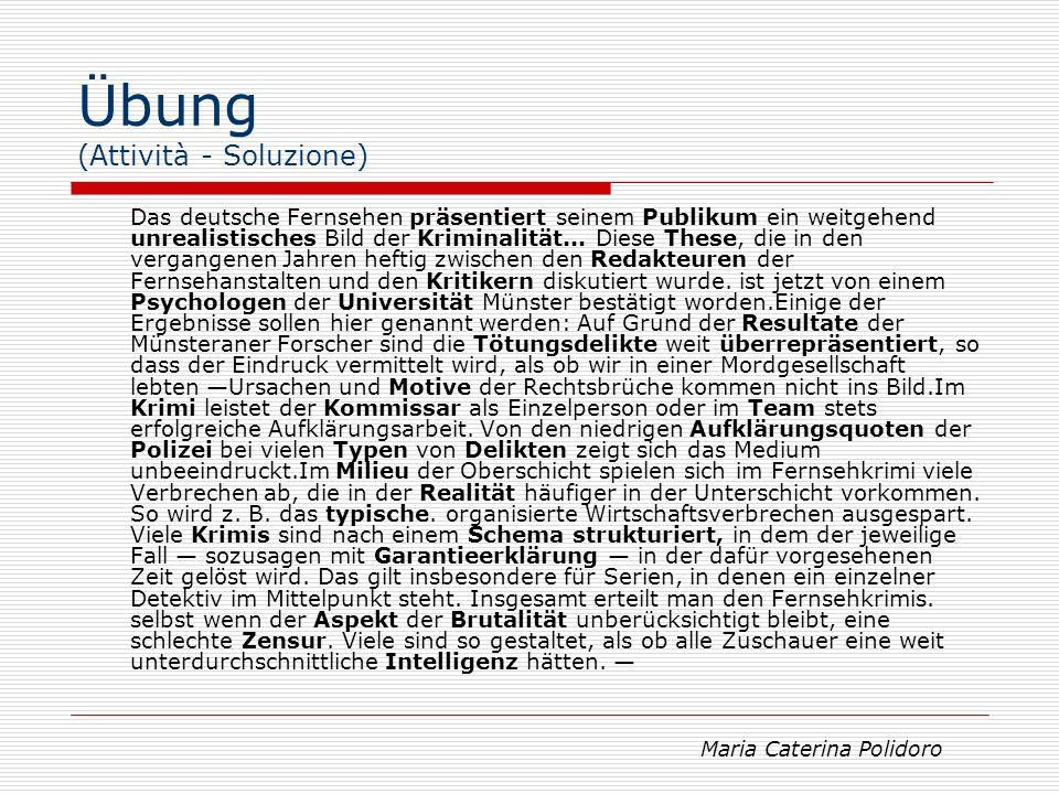 Übung (Attività - Soluzione) Das deutsche Fernsehen präsentiert seinem Publikum ein weitgehend unrealistisches Bild der Kriminalität... Diese These,