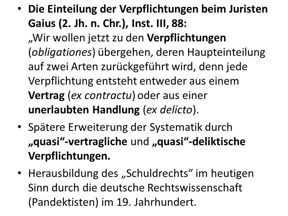 Die Einteilung der Verpflichtungen beim Juristen Gaius (2. Jh. n. Chr.), Inst. III, 88: Wir wollen jetzt zu den Verpflichtungen (obligationes) übergeh