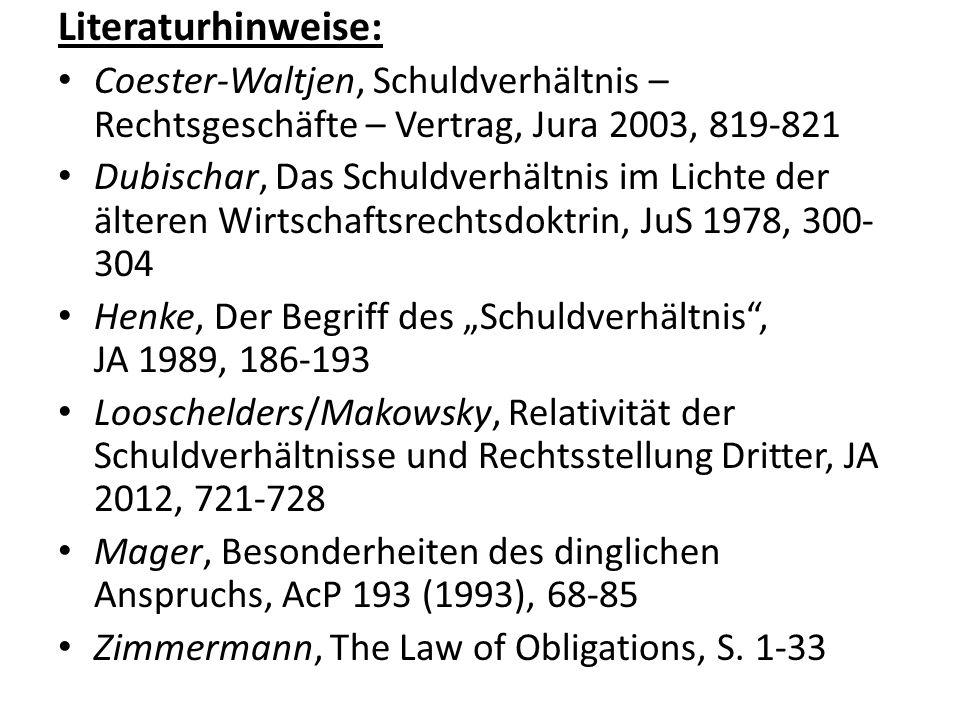Literaturhinweise: Coester-Waltjen, Schuldverhältnis – Rechtsgeschäfte – Vertrag, Jura 2003, 819-821 Dubischar, Das Schuldverhältnis im Lichte der ält