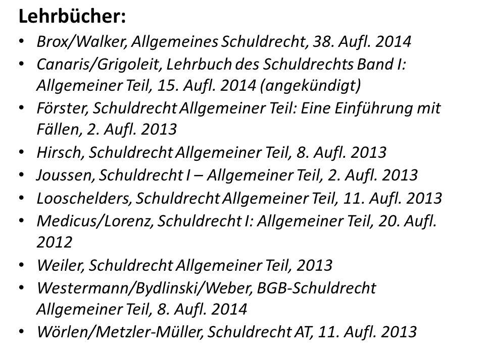 Lehrbücher: Brox/Walker, Allgemeines Schuldrecht, 38. Aufl. 2014 Canaris/Grigoleit, Lehrbuch des Schuldrechts Band I: Allgemeiner Teil, 15. Aufl. 2014