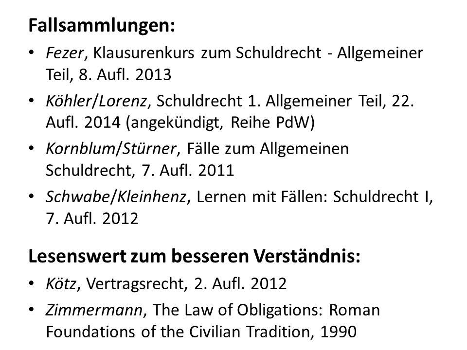 Fallsammlungen: Fezer, Klausurenkurs zum Schuldrecht - Allgemeiner Teil, 8. Aufl. 2013 Köhler/Lorenz, Schuldrecht 1. Allgemeiner Teil, 22. Aufl. 2014