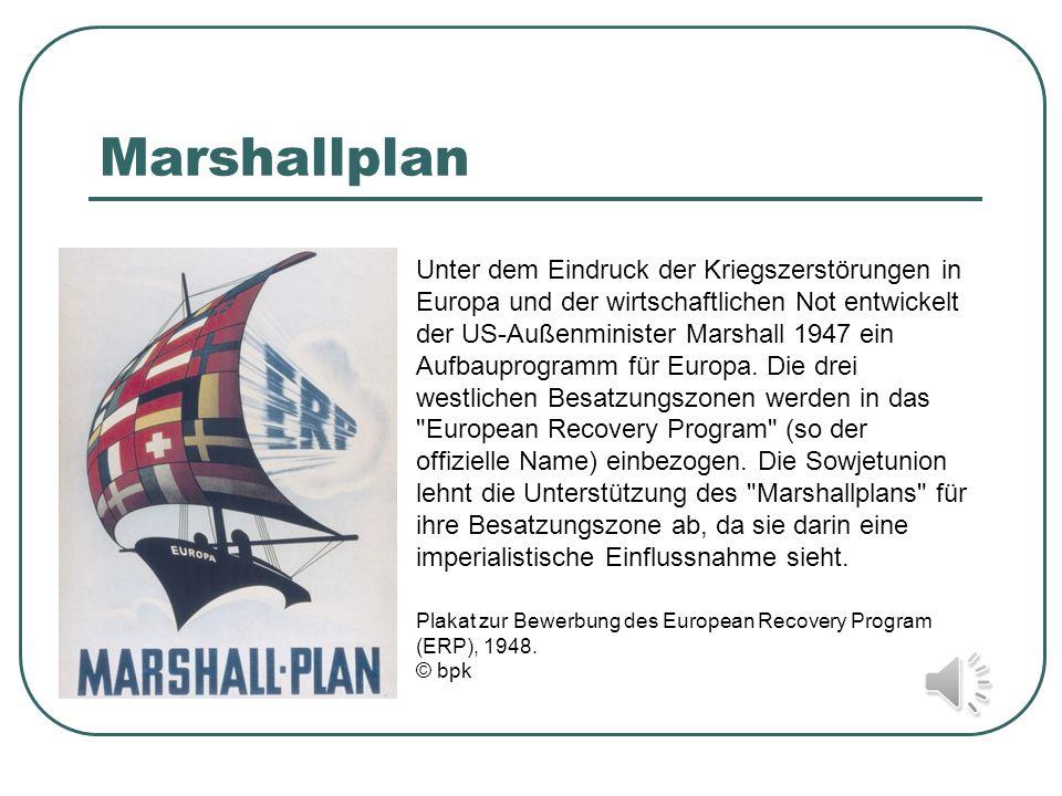 Marshallplan Unter dem Eindruck der Kriegszerstörungen in Europa und der wirtschaftlichen Not entwickelt der US-Außenminister Marshall 1947 ein Aufbau