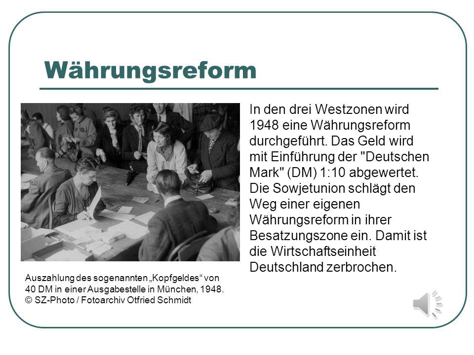 Währungsreform In den drei Westzonen wird 1948 eine Währungsreform durchgeführt. Das Geld wird mit Einführung der