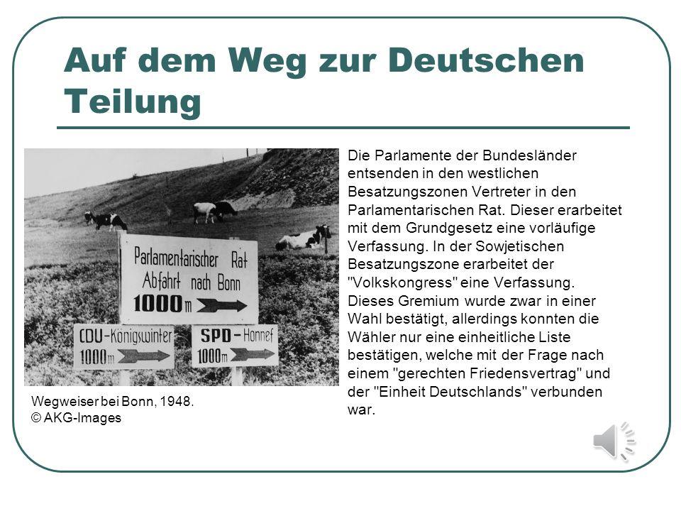Auf dem Weg zur Deutschen Teilung Die Parlamente der Bundesländer entsenden in den westlichen Besatzungszonen Vertreter in den Parlamentarischen Rat.