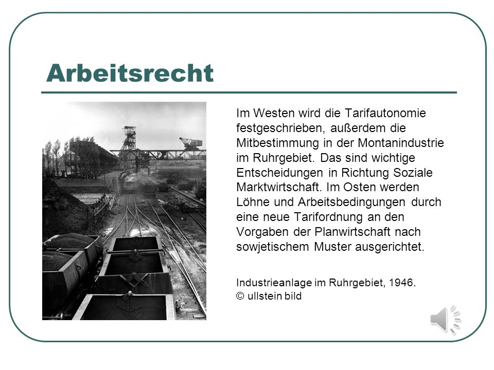 Arbeitsrecht Im Westen wird die Tarifautonomie festgeschrieben, außerdem die Mitbestimmung in der Montanindustrie im Ruhrgebiet. Das sind wichtige Ent