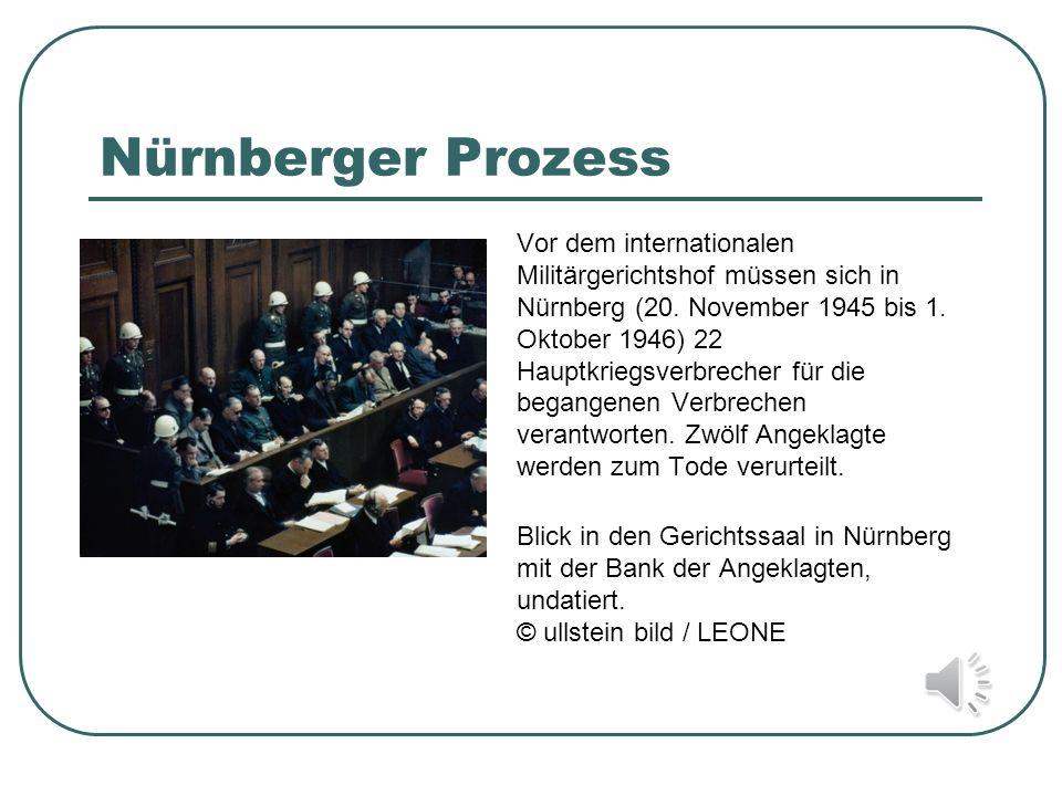 Nürnberger Prozess Vor dem internationalen Militärgerichtshof müssen sich in Nürnberg (20. November 1945 bis 1. Oktober 1946) 22 Hauptkriegsverbrecher