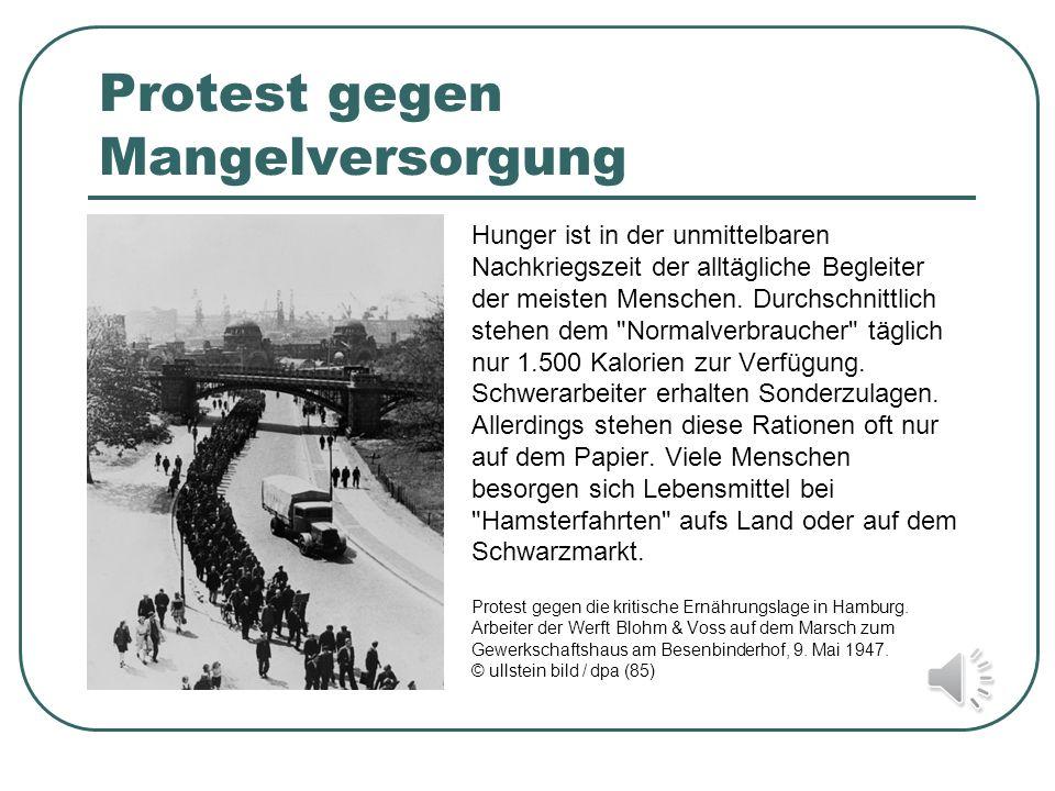 Protest gegen Mangelversorgung Hunger ist in der unmittelbaren Nachkriegszeit der alltägliche Begleiter der meisten Menschen. Durchschnittlich stehen
