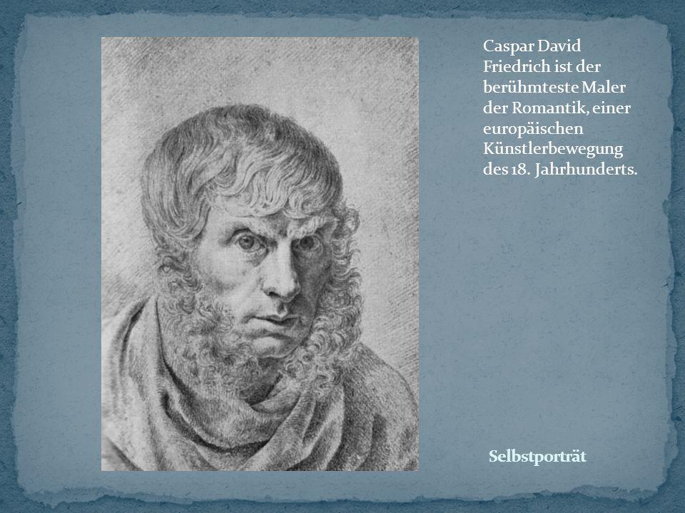 Caspar David Friedrich ist der berühmteste Maler der Romantik, einer europäischen Künstlerbewegung des 18. Jahrhunderts.