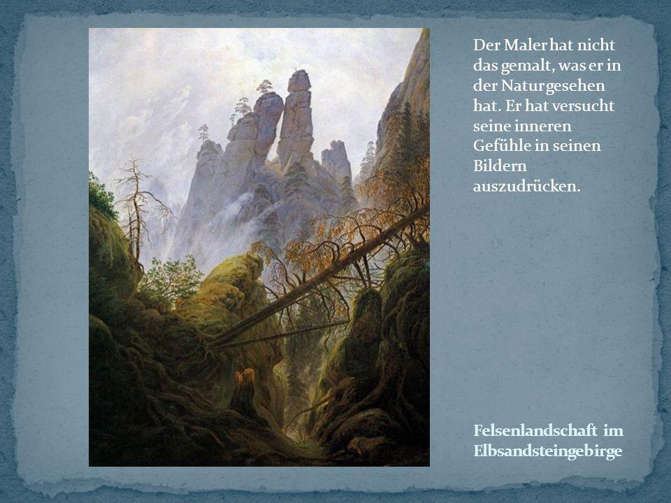 Der Maler hat nicht das gemalt, was er in der Natur gesehen hat. Er hat versucht seine inneren Gefühle in seinen Bildern auszudrücken.