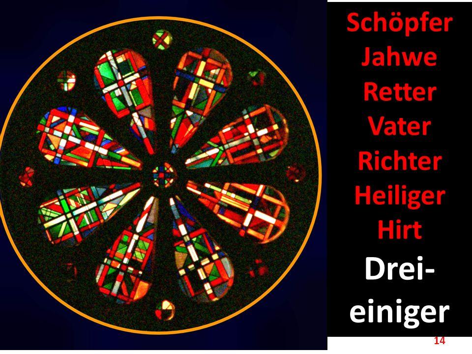 14 Schöpfer Jahwe Retter Vater Richter Heiliger Hirt Drei- einiger