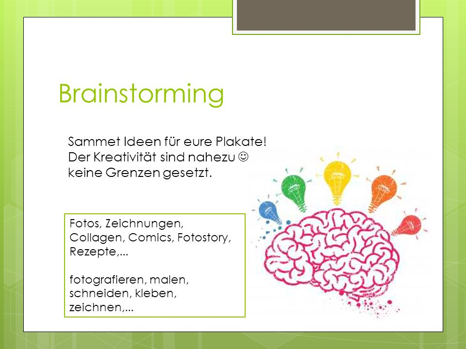 Brainstorming Sammet Ideen für eure Plakate! Der Kreativität sind nahezu keine Grenzen gesetzt. Fotos, Zeichnungen, Collagen, Comics, Fotostory, Rezep