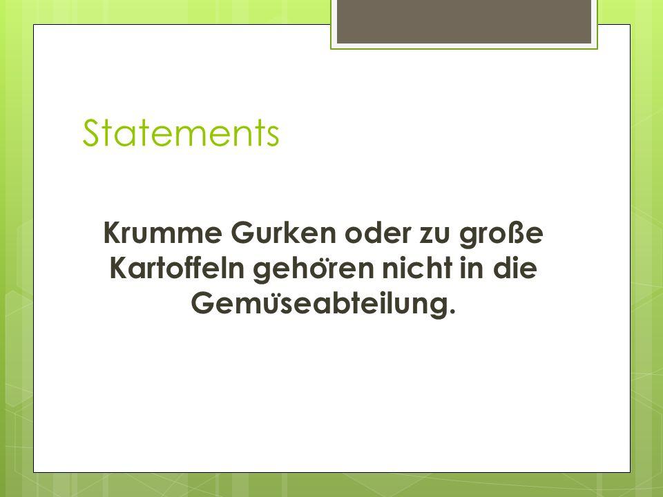 Statements Krumme Gurken oder zu große Kartoffeln geho ̈ ren nicht in die Gemu ̈ seabteilung.