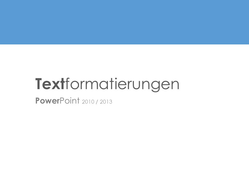 Power Point 2010 / 2013 Text formatierungen