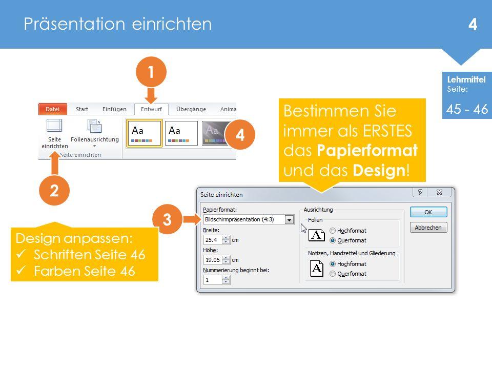 Lehrmittel Seite: Präsentation einrichten 1 2 3 Bestimmen Sie immer als ERSTES das Papierformat und das Design ! 4 Design anpassen: Schriften Seite 46