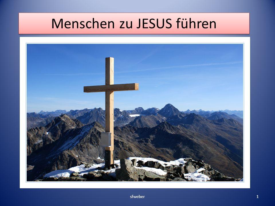 Menschen zu JESUS führen sfweber1