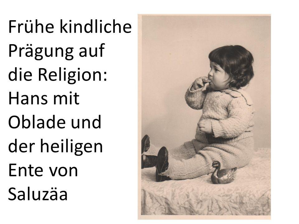 Frühe kindliche Prägung auf die Religion: Hans mit Oblade und der heiligen Ente von Saluzäa