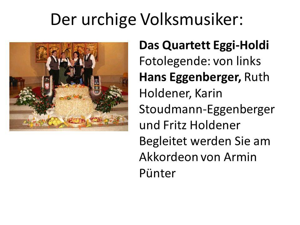 Der urchige Volksmusiker: Das Quartett Eggi-Holdi Fotolegende: von links Hans Eggenberger, Ruth Holdener, Karin Stoudmann-Eggenberger und Fritz Holden