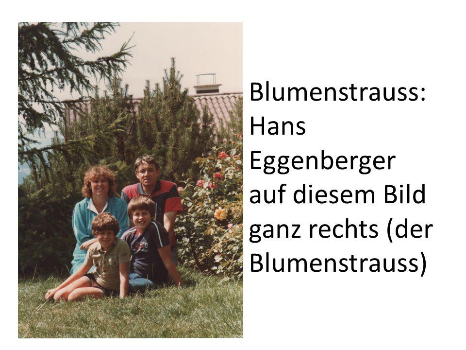 Blumenstrauss: Hans Eggenberger auf diesem Bild ganz rechts (der Blumenstrauss)