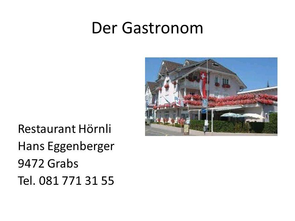Der Gastronom Restaurant Hörnli Hans Eggenberger 9472 Grabs Tel. 081 771 31 55